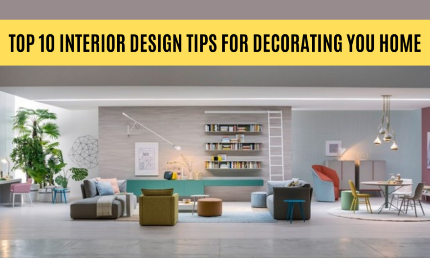 Top 10 Interior Design Tips for Decorating you Home